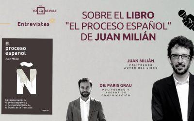 """Entrevista a Juan Milián, para el Club Tocqueville, sobre su libro """"El Proceso Español"""" (Deusto)"""